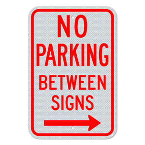 No Parking Between Signs with Right Arrow Sign 3M Engineering Grade Prismatic Sheeting
