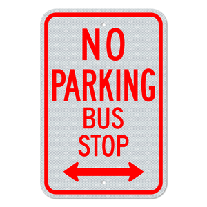 No Parking Bus Stop with Double Arrow Sign 3M Engineering Grade Prismatic Sheeting