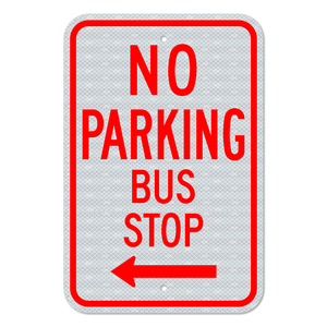 No Parking Bus Stop with Left Arrow Sign 3M Engineering Grade Prismatic Sheeting