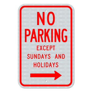 No Parking Except Sundays and Holidays Sign with Right Arrow 3M Engineering Grade Prismatic Sheeting