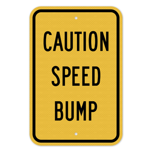 Caution Speed Bump Sign 3M Engineering Grade Prismatic Sheeting